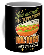 Lead Me Not Into Temptation Except Hot Dogs Thats Still Cool Coffee Mug