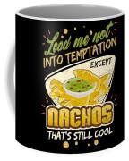 Lead Me Not Into Temptation Except Nachos Thats Still Cool Coffee Mug