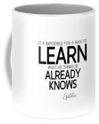 Learn Already Knows - Epictetus Coffee Mug