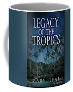 Legacy Of The Tropics Coffee Mug