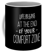Life Begins At The End Of Your Comfort Zone Tee Coffee Mug