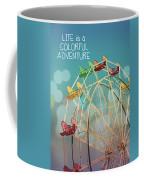 Life Is A Colorful Adventure Coffee Mug