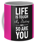 Life Is Tough My Darling, But So Are You Coffee Mug
