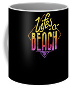 Lifes A Beach Love The Ocean Tropical Summer Weather Surf And All Love Summer Coffee Mug