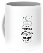 Like Moonshine In A Mason Jar Coffee Mug