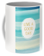 Live A Good Day- Art By Linda Woods Coffee Mug