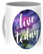 Live For Today Galaxy Watercolor Typography  Coffee Mug