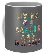 Living On Dances And Dreams Coffee Mug