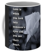 Love Is When You Look Into Someone's Eyes And You See Their Hear Coffee Mug