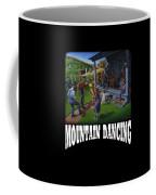 Mountain Dancing T Shirt 2 Coffee Mug