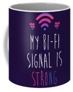 My Bi-fi Signal Is Strong Coffee Mug