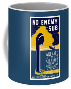 No Enemy Sub Will Dare Lift Its Eye Coffee Mug by War Is Hell Store