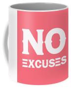 No Excuses - Motivational And Inspirational Quote 3 Coffee Mug