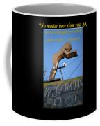 No Matter How Slow You Go Coffee Mug