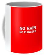 No Rain No Flowers - Life Inspirational Quote 3 Coffee Mug