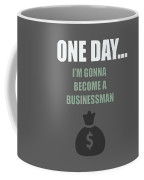 One Day... I'm Gonna Become A Businessman Coffee Mug