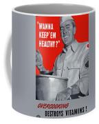 Overcooking Destroys Vitamins Coffee Mug