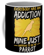 Parrot Addiction Funny Farm Animal Lover Coffee Mug