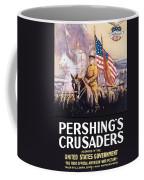 Pershing's Crusaders -- Ww1 Propaganda Coffee Mug