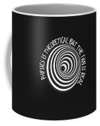 Physics Is Theoretical But The Fun Is Real Coffee Mug