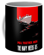 Pull Together Men - The Navy Needs Us Coffee Mug