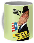 Quiet - Loose Talk Can Cost Lives  Coffee Mug