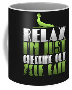 Relax Im Just Checking Out Your Gait Coffee Mug