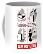 Save Waste Fats - Ww2  Coffee Mug