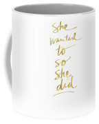 She Wanted To So She Did Gold- Art By Linda Woods Coffee Mug by Linda Woods