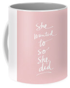 She Wanted To So She Did Pink- Art By Linda Woods Coffee Mug