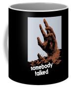 Somebody Talked - Ww2 Coffee Mug