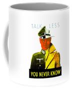 Talk Less You Never Know Coffee Mug