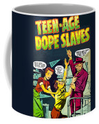 Teen-age Dope Slaves Coffee Mug