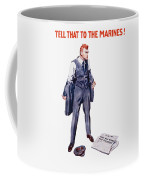 Tell That To The Marines  Coffee Mug by War Is Hell Store