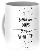Text Art Better An Oops Than A What If Coffee Mug
