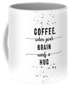 Text Art Coffee - When Your Brain Needs A Hug Coffee Mug