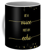 Text Art Gold Be A Voice Not An Echo Coffee Mug