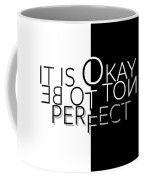 Text Art It Is Okay Not To Be Perfect Coffee Mug