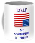 Tgif  Government Is Failing Coffee Mug
