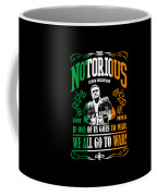 Th Notorious Conor Mcgregor Inspired Design If One Of Us Goes To War We All Go To War Coffee Mug