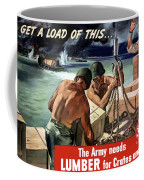 The Army Needs Lumber For Crates And Boxes Coffee Mug