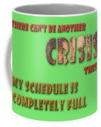 There Can't Be Another Crisis This Week, My Schedule Is Complete Coffee Mug