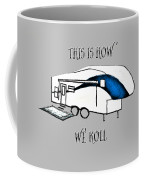 This Is How We Roll     Rv Humor Coffee Mug