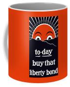 To-day Buy That Liberty Bond Coffee Mug