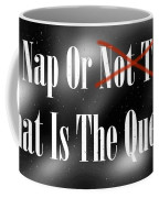 To Nap Or Not To Nap That Is The Question Coffee Mug