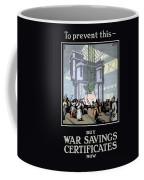 To Prevent This - Buy War Savings Certificates Coffee Mug