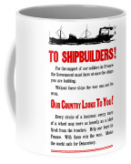 To Shipbuilders - Our Country Looks To You  Coffee Mug