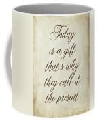 Today Is A Gift Coffee Mug