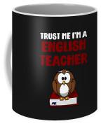 Trust Me Im A English Teacher Coffee Mug