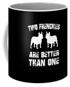 Two Frenchies Are Better Than One Coffee Mug